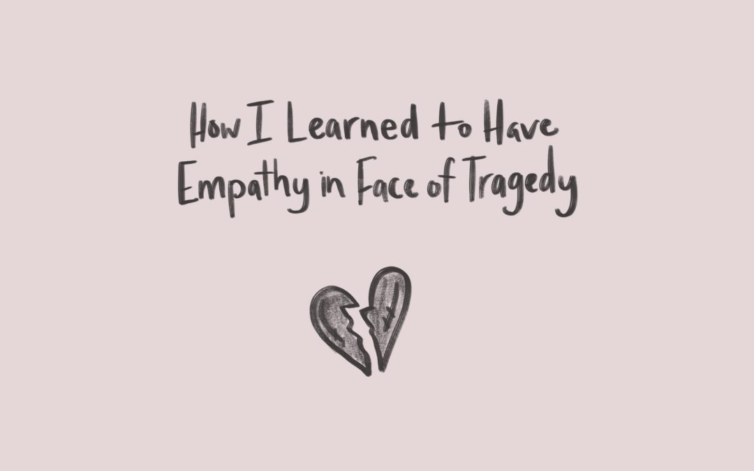 How I Learned to Have Empathy in Face of Tragedy